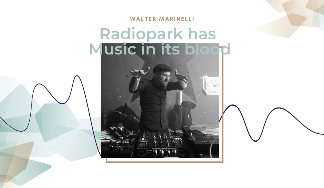 Radiopark has music in its blood #5: Walter Marinelli